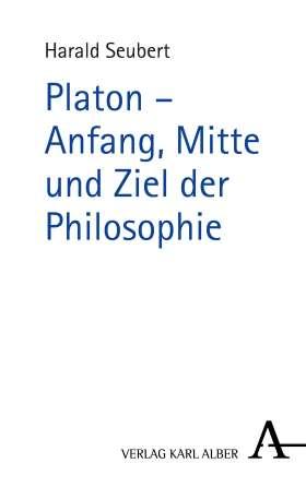 Platon - Anfang, Mitte und Ziel der Philosophie
