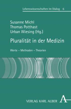 Pluralität in der Medizin. Werte - Methoden - Theorien