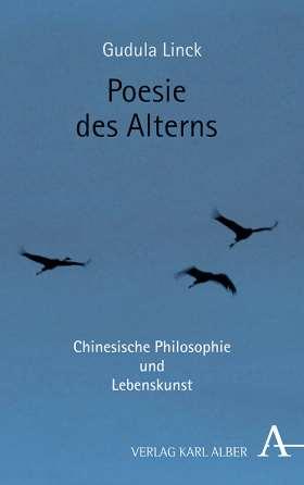 Poesie des Alterns. Chinesische Philosophie und Lebenskunst