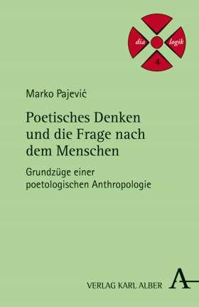 Poetisches Denken und die Frage nach dem Menschen. Grundzüge einer poetologischen Anthropologie