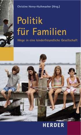 Politik für Familien. Wege in eine kinderfreundliche Gesellschaft