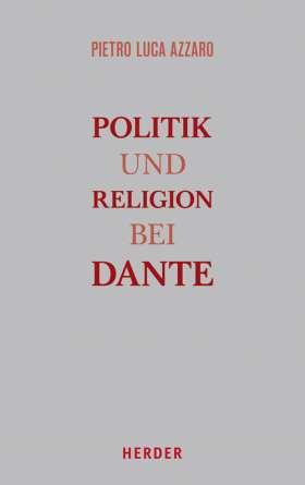 Politik und Religion bei Dante . Band I Eine Studie zur Monarchia