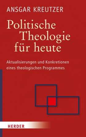 Politische Theologie für heute. Aktualisierungen und Konkretionen eines theologischen Programmes