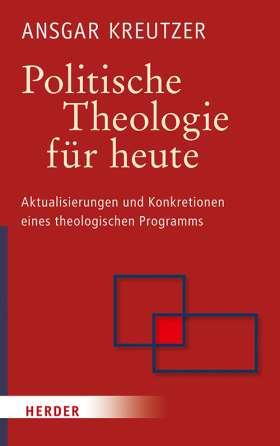 Politische Theologie für heute. Aktualisierungen und Konkretionen eines theologischen Programms