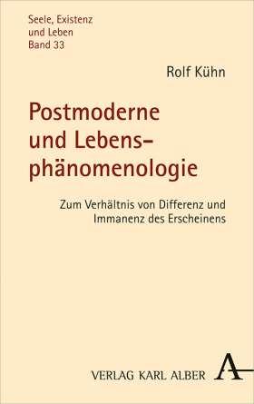 Postmoderne und Lebensphänomenologie. Zum Verhältnis von Differenz und Immanenz des Erscheinens