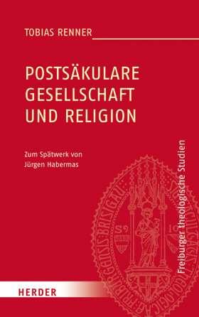 Postsäkulare Gesellschaft und Religion. Zum Spätwerk von Jürgen Habermas