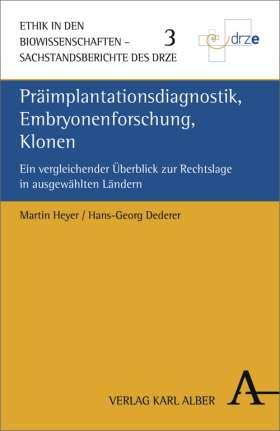 Präimplantationsdiagnostik, Embryonenforschung, Klonen. Ein vergleichender Überblick zur Rechtslage in ausgewählten Ländern
