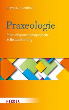 Praxeologie. Eine religionspädagogische Selbstaufklärung