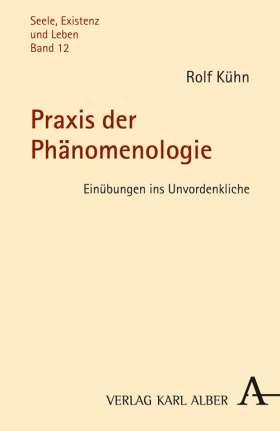 Praxis der Phänomenologie. Einübungen ins Unvordenkliche