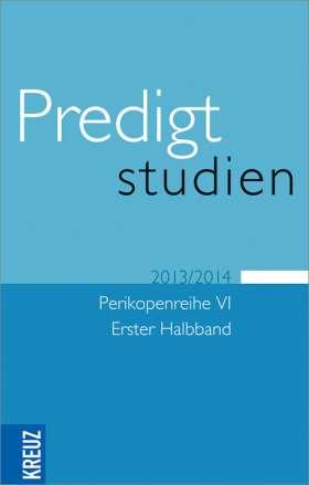 Predigtstudien für das Kirchenjahr 2013/2014. Perikopenreihe VI - Erster Halbband