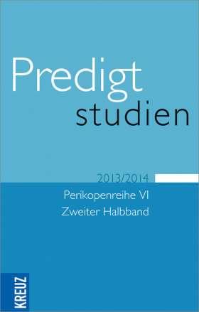 Predigtstudien. für das Kirchenjahr 2013/2014 Perikopenreihe VI. Zweiter Halbband