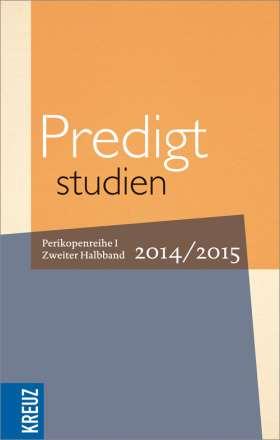 Predigtstudien für das Kirchenjahr 2014/2015. Perikopenreihe I - Zweiter Halbband