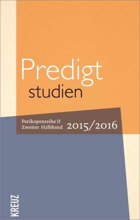 Predigtstudien für das Kirchenjahr 2015/2016. Perikopenreihe II - Zweiter Halbband