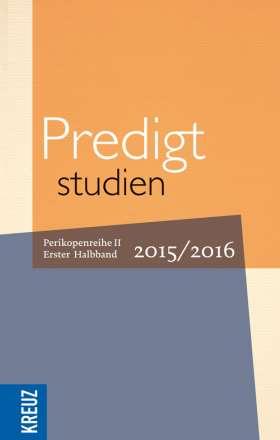 Predigtstudien für das Kirchenjahr 2015/2016. Perikopenreihe II - Erster Halbband