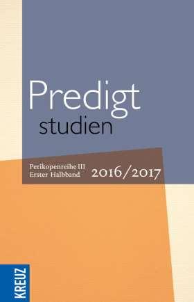Predigtstudien für das Kirchenjahr 2016/2017. Perikopenreihe III - Erster Halbband