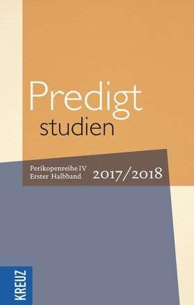 Predigtstudien. Perikopenreihe IV. Erster Halbband 2017/2018