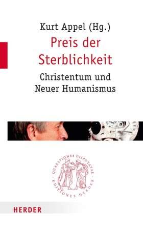 Preis der Sterblichkeit. Christentum und Neuer Humanismus