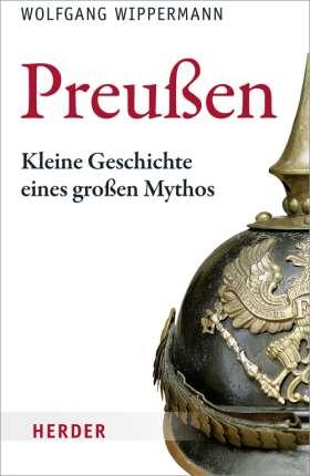 Preußen. Kleine Geschichte eines großen Mythos