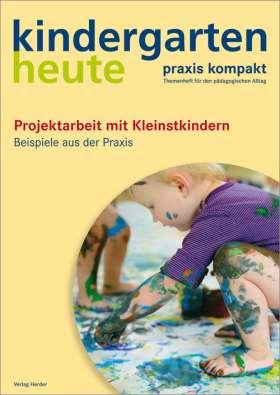 Projektarbeit mit Kleinstkindern. Beispiele aus der Praxis