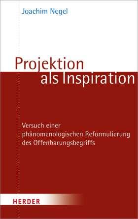 Projektion als Inspiration. Versuch einer phänomenologischen Reformulierung des Offenbarungsbegriffs