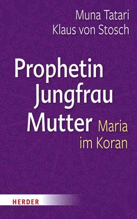Prophetin - Jungfrau - Mutter. Maria im Koran