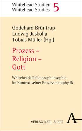 Prozess - Religion - Gott. Whiteheads Religionsphilosophie im Kontext seiner Prozessmetaphysik