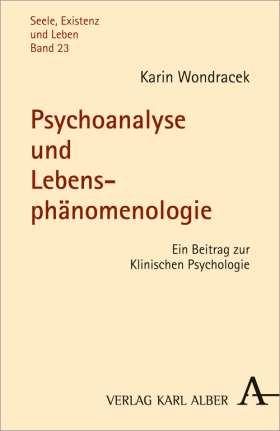 Psychoanalyse und Lebensphänomenologie. Ein Beitrag zur Klinischen Psychologie