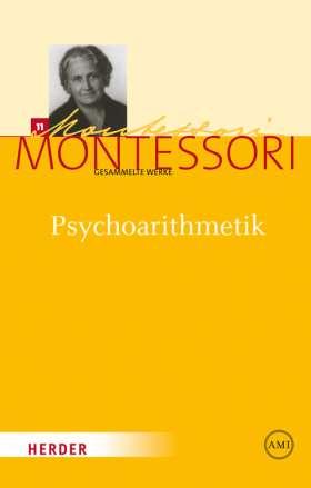 Psychoarithmetik. Die Arithmetik dargestellt unter Berücksichtigung kinderpsychologischer Erfahrungen während 25 Jahren