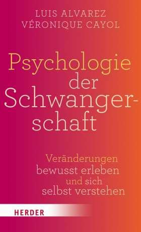Psychologie der Schwangerschaft. Veränderungen bewusst erleben und sich selbst verstehen