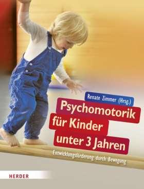 Psychomotorik für Kinder unter 3 Jahren. Entwicklungsförderung durch Bewegung