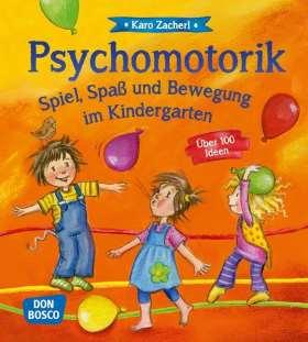 Psychomotorik. Spiel, Spaß und Bewegung im Kindergarten. Über 100 Ideen