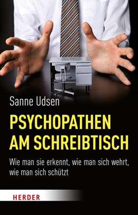Psychopathen am Schreibtisch . Wie man sie erkennt, wie man sich wehrt, wie man sich schützt