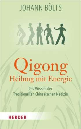 Qigong - Heilung mit Energie. Das Wissen der Traditionellen Chinesischen Medizin