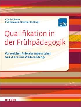 Qualifikation in der Frühpädagogik. Vor welchen Anforderungen stehen Aus- Fort- und Weiterbildung?