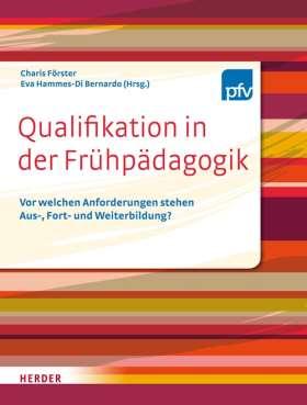 Qualifikation in der Frühpädagogik. Vor welchen Anforderungen stehen Aus- Fort und Weiterbildung