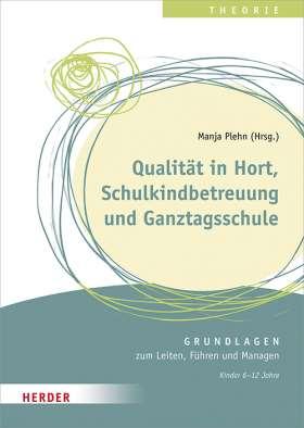 Qualität in Hort, Schulkindbetreuung und Ganztagsschule. Grundlagen zum Leiten, Führen und Managen