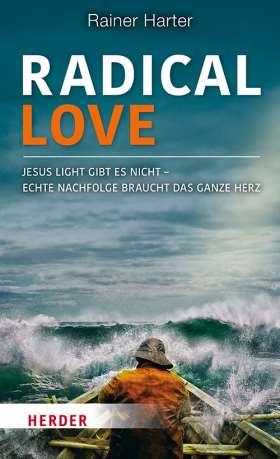 Radical Love. Jesus light gibt es nicht –Echte Nachfolge braucht das ganze Herz