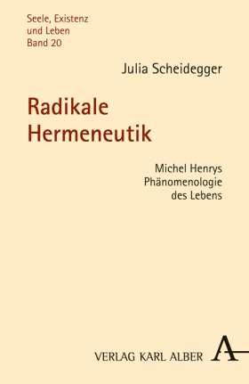 Radikale Hermeneutik. Michel Henrys Phänomenologie des Lebens