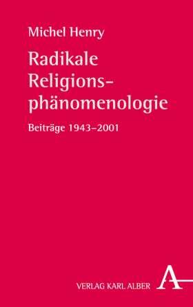 Radikale Religionsphänomenologie. Beiträge 1943-2001