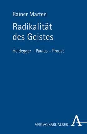 Radikalität des Geistes. Heidegger - Paulus - Proust