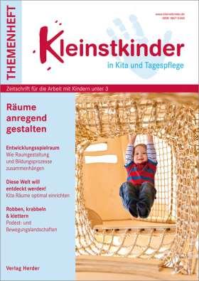 Räume anregend gestalten. Kleinstkinder in Kita und Tagespflege - Themenheft