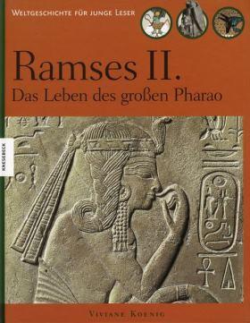 Ramses II. Das Leben des großen Pharao