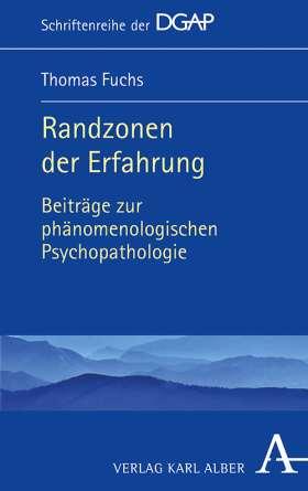 Randzonen der Erfahrung. Beiträge zur phänomenologischen Psychopathologie