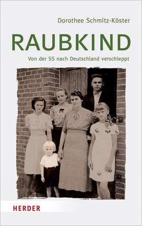 Raubkind. Von der SS nach Deutschland verschleppt