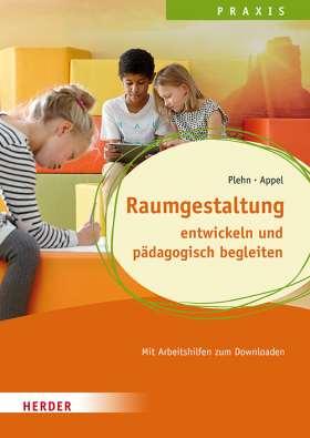 Raumgestaltung.  entwickeln und pädagogisch begleiten. Qualität in Hort, Schulkindbetreuung und Ganztagsschule