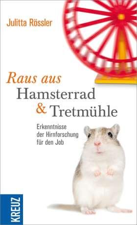Raus aus Hamsterrad und Tretmühle. Erkenntnisse der Hirnforschung für den Job