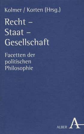 Recht - Staat - Gesellschaft. Facetten der politischen Philosophie. Hans Michael Baumgartner gewidmet