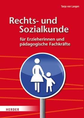 Rechts- und Sozialkunde für Erzieherinnen und pädagogische Fachkräfte. Ein praxisbezogenes Lehr- und Arbeitsbuch
