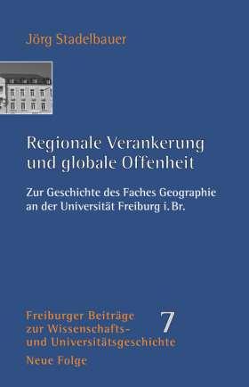 Regionale Verankerung und globale Offenheit. Zur Geschichte des Faches Geographie an der Universität Freiburg i.Br.