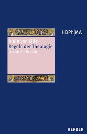 Regulae theologiae. Regeln der Theologie. Lateinisch - Deutsch. Übersetzt und eingeleitet von Andreas Niederberger und Miriam Pahlsmeier